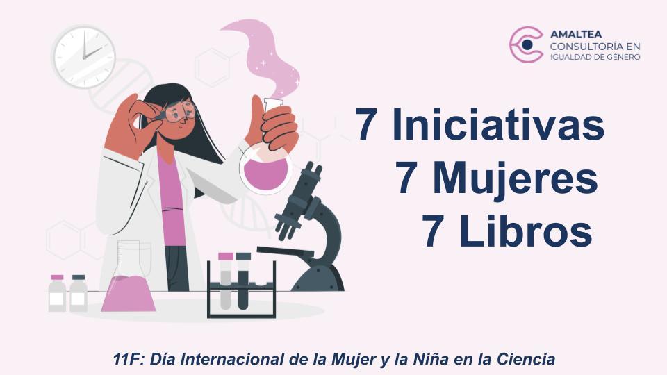 Día Internacional de la Mujer y la Niña en la Ciencia: 7 mujeres, 7 libros y 7 iniciativas